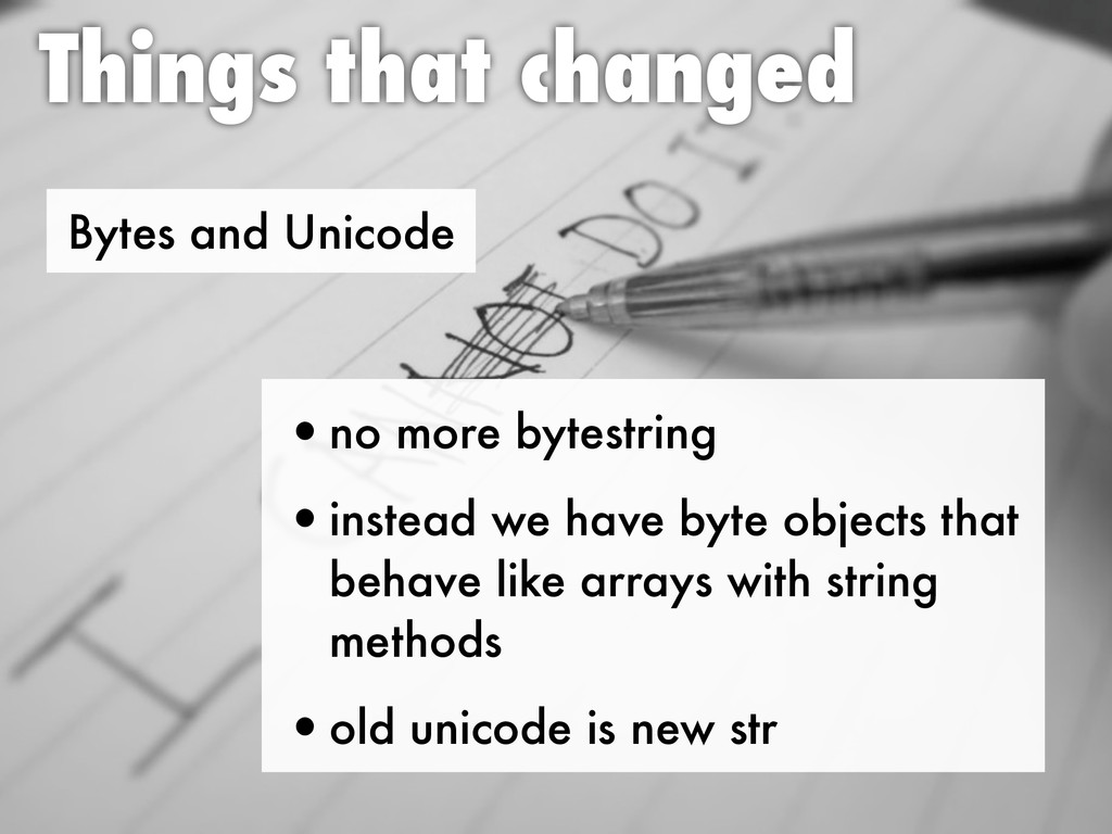 Bytes and Unicode Things that changed •no more ...
