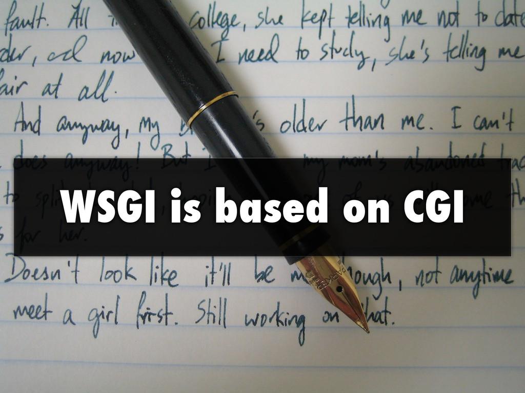 WSGI is based on CGI