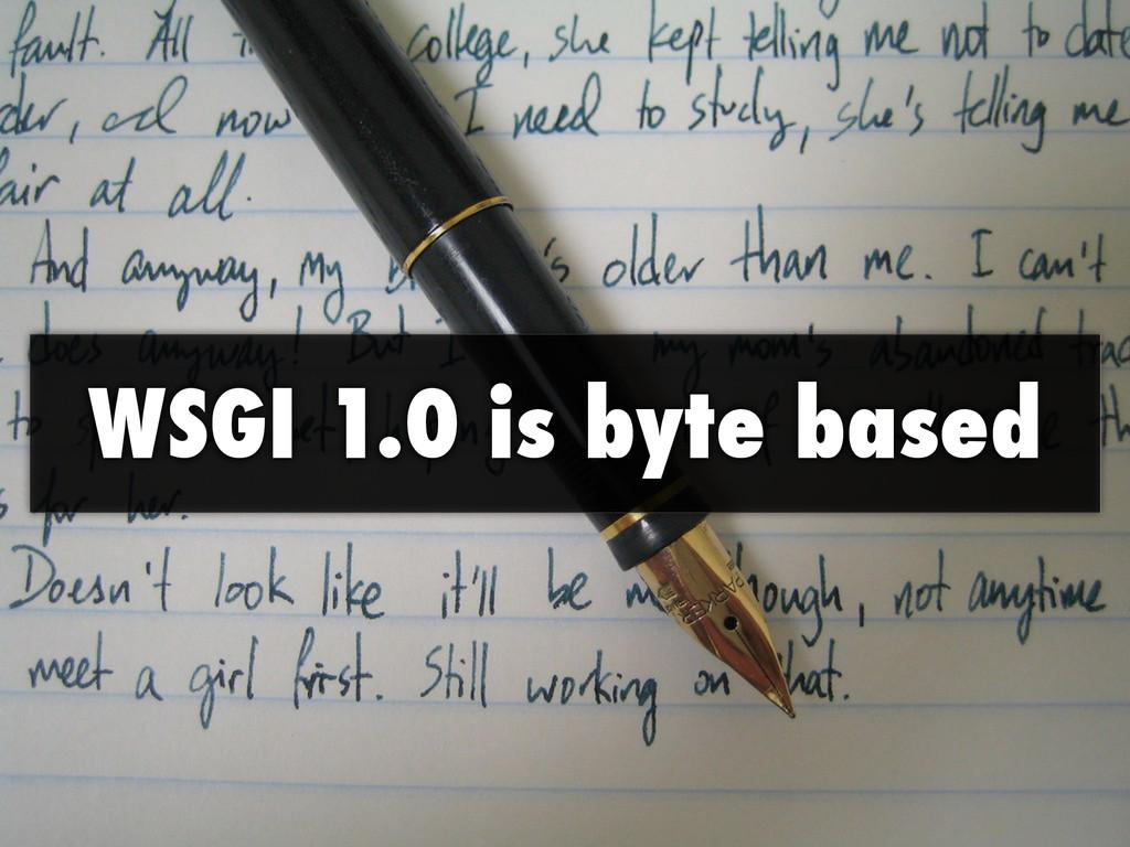 WSGI 1.0 is byte based