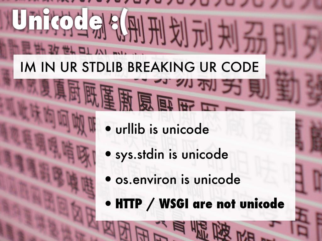 IM IN UR STDLIB BREAKING UR CODE Unicode :( •ur...