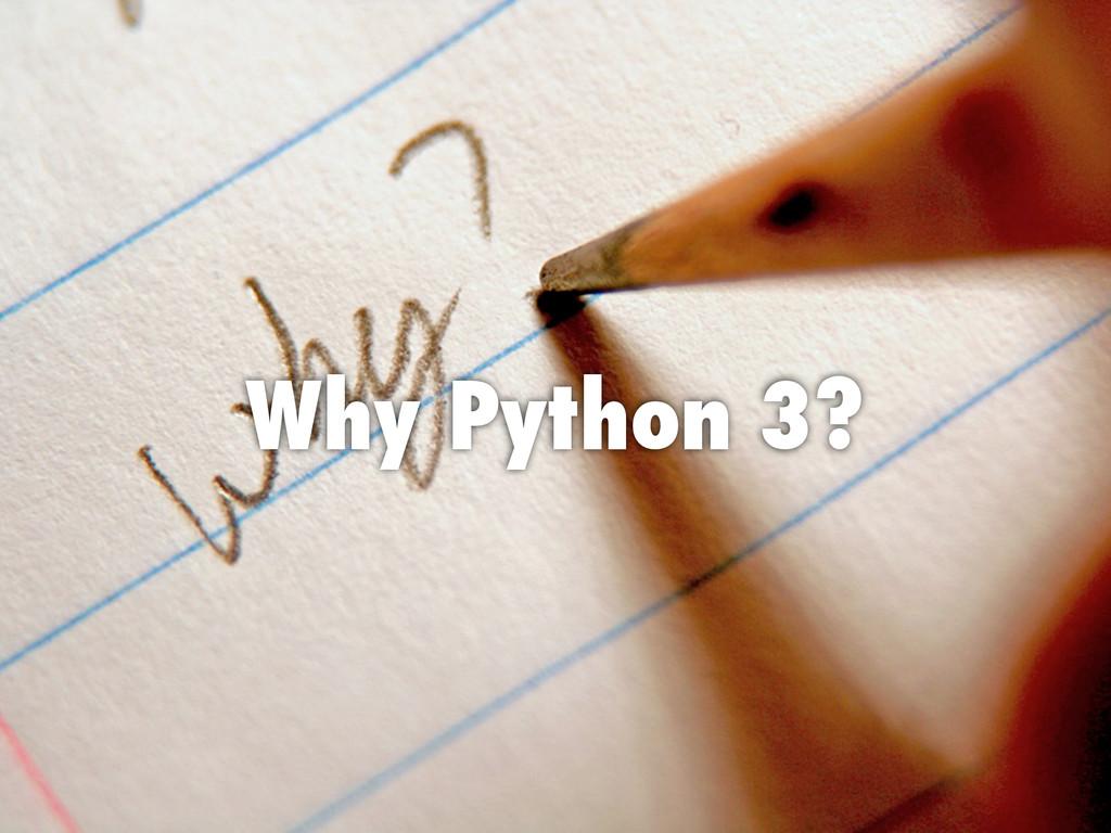 Why Python 3?