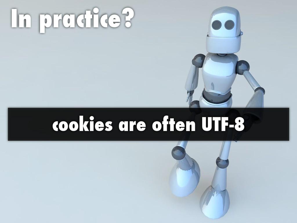 In practice? cookies are often UTF-8
