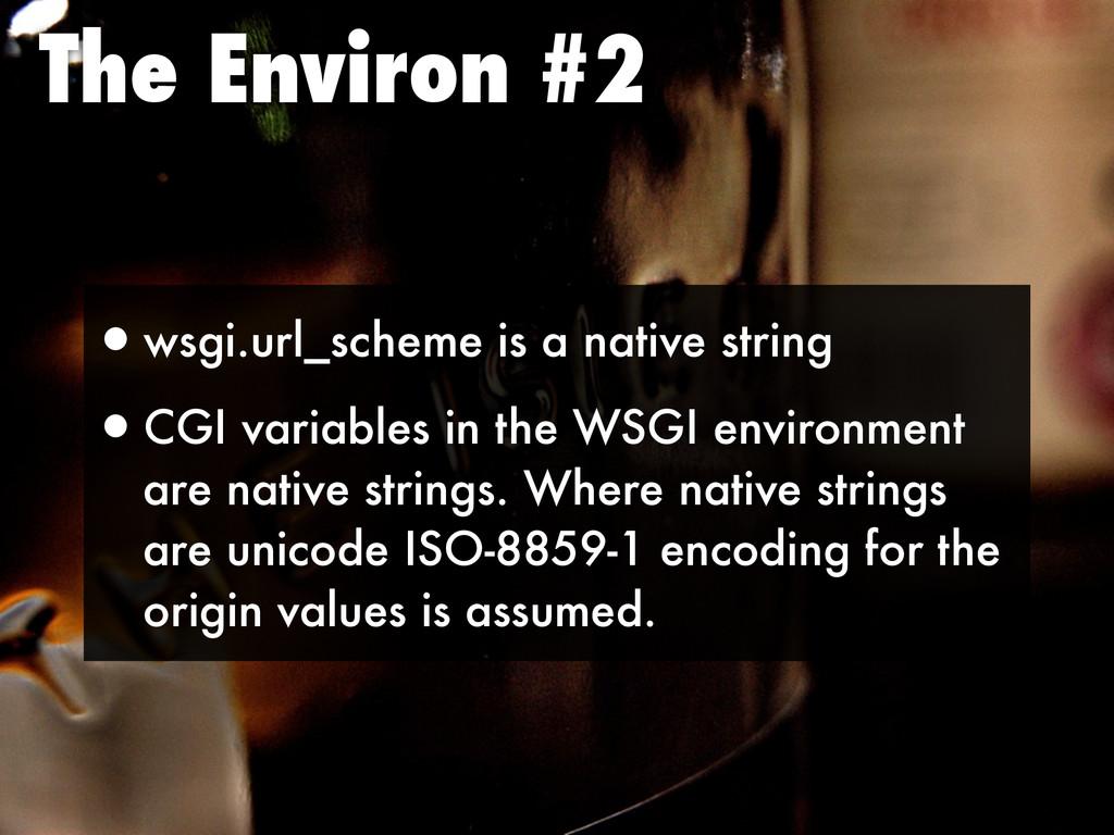 The Environ #2 •wsgi.url_scheme is a native str...
