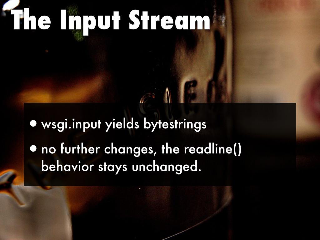 The Input Stream •wsgi.input yields bytestrings...