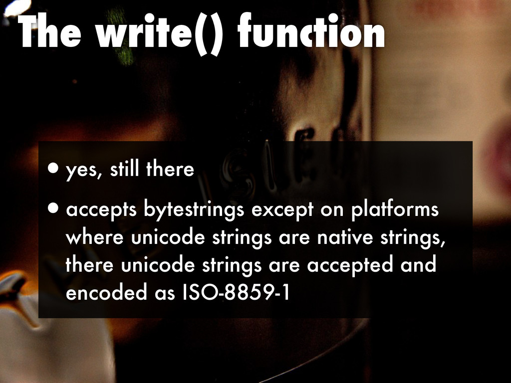 The write() function •yes, still there •accepts...