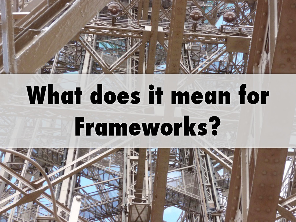 What does it mean for Frameworks?