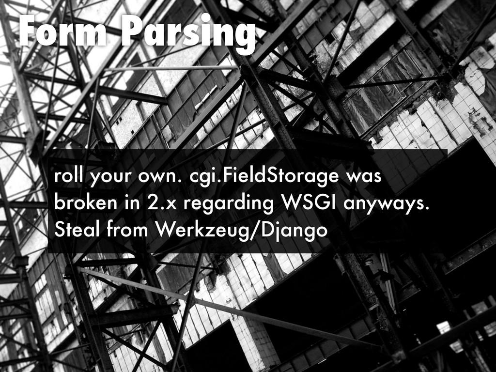 Form Parsing roll your own. cgi.FieldStorage wa...