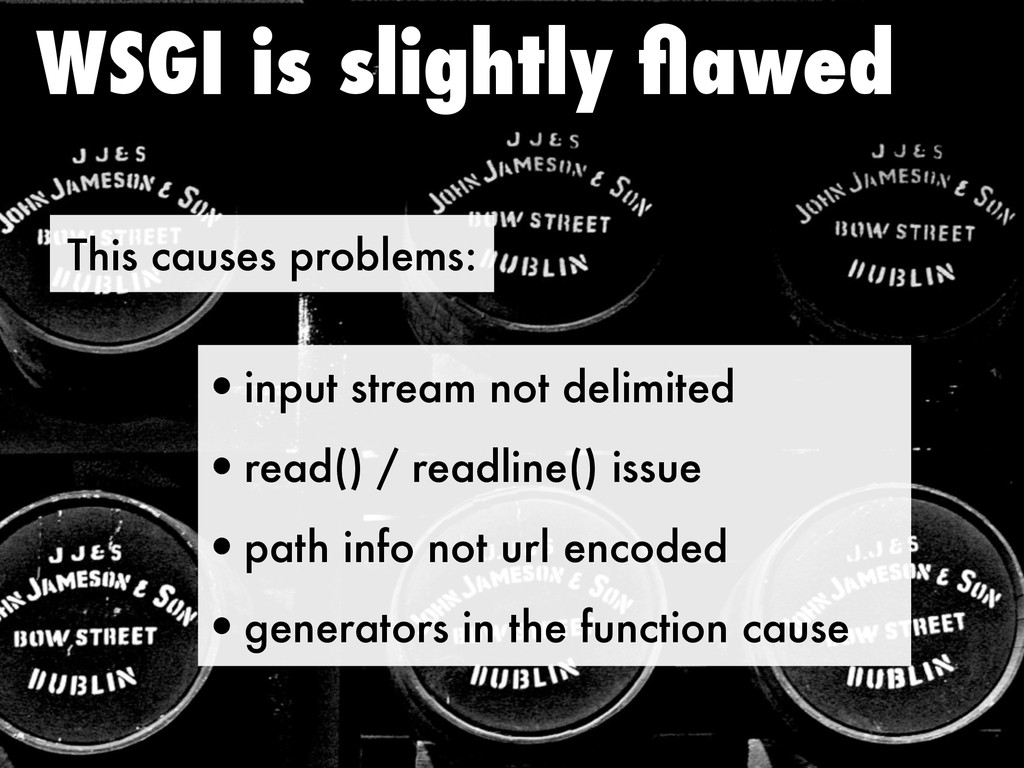 This causes problems: WSGI is slightly flawed •i...