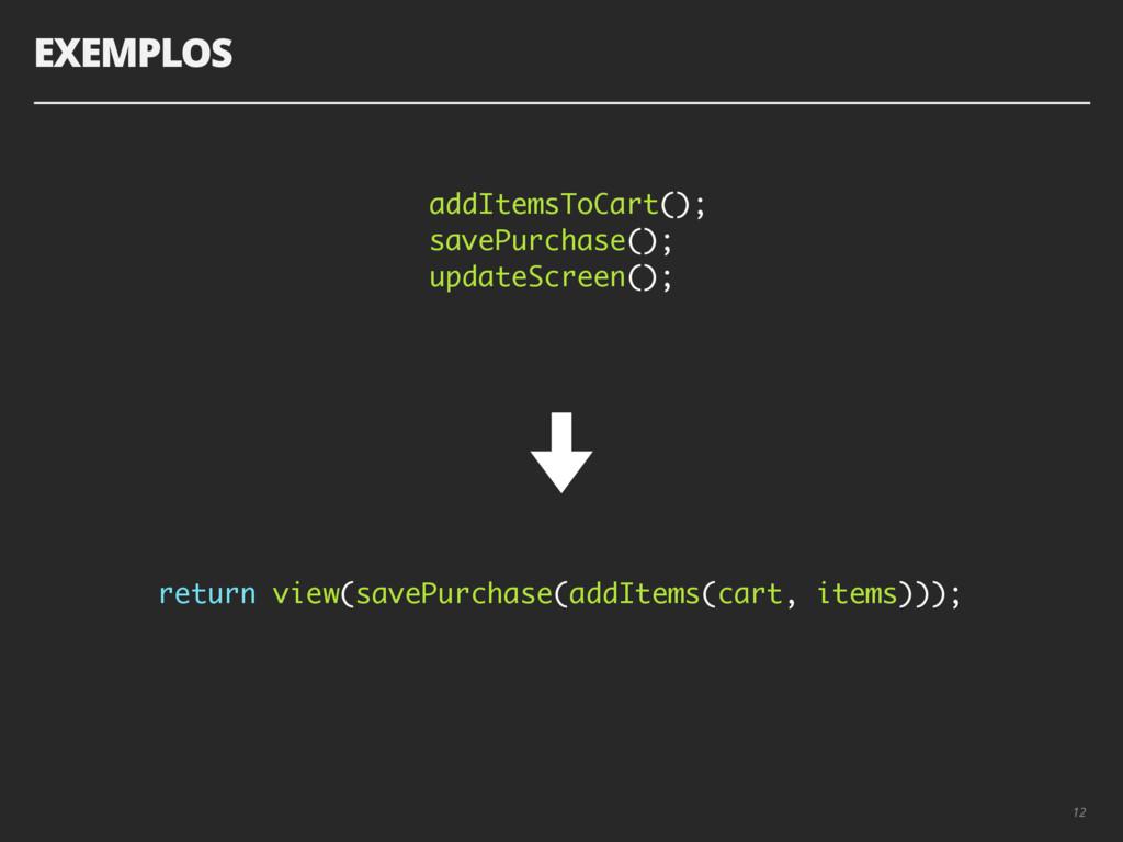 EXEMPLOS 12 addItemsToCart(); savePurchase(); u...