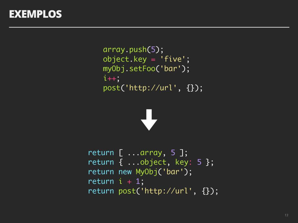 EXEMPLOS 13 array.push(5); object.key = 'five';...