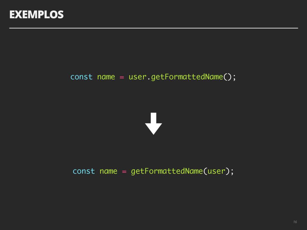 EXEMPLOS 16 const name = user.getFormattedName(...