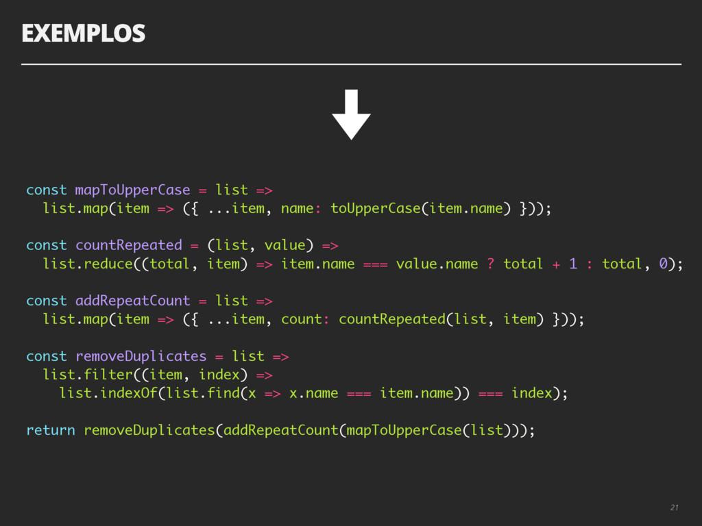 EXEMPLOS 21 const mapToUpperCase = list => list...
