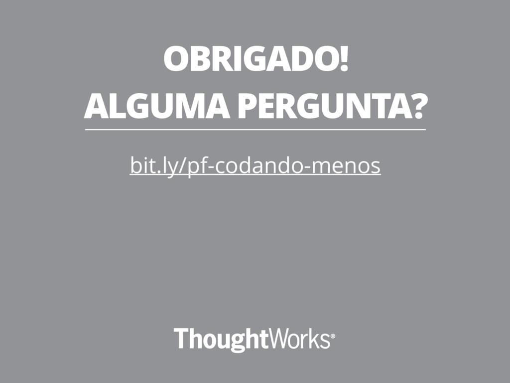 OBRIGADO! ALGUMA PERGUNTA? bit.ly/pf-codando-me...