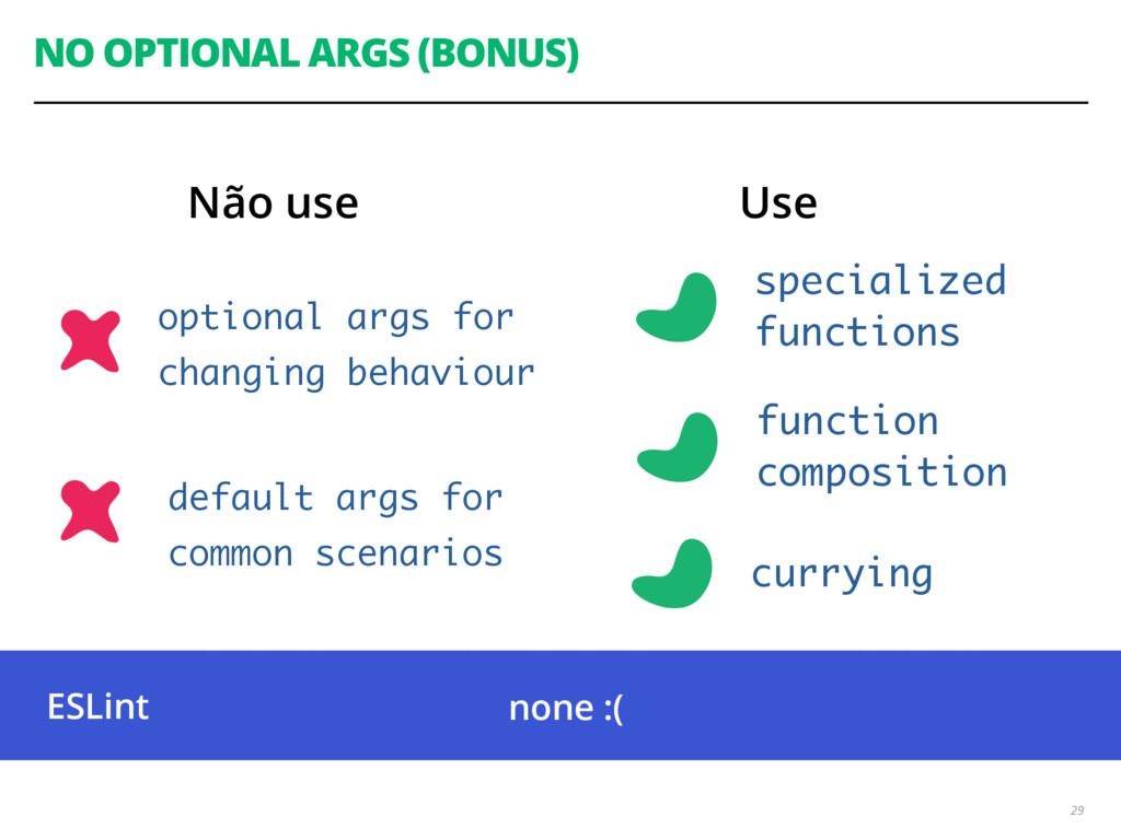 NO OPTIONAL ARGS (BONUS) 29 optional args for c...