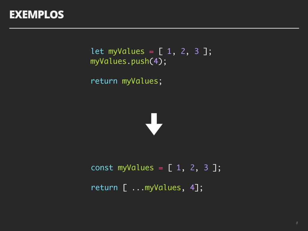 EXEMPLOS 8 let myValues = [ 1, 2, 3 ]; myValues...