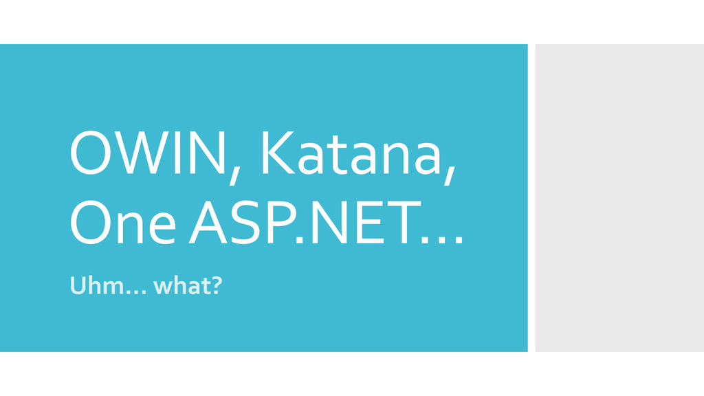 OWIN, Katana, OneASP.NET… Uhm… what?