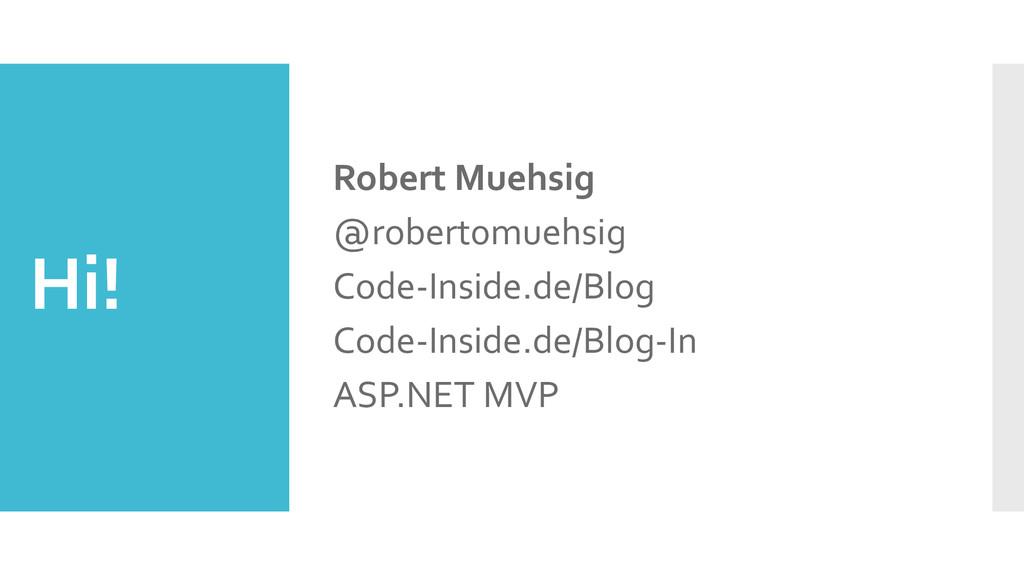 Hi! Robert Muehsig @robert0muehsig Code-Inside....