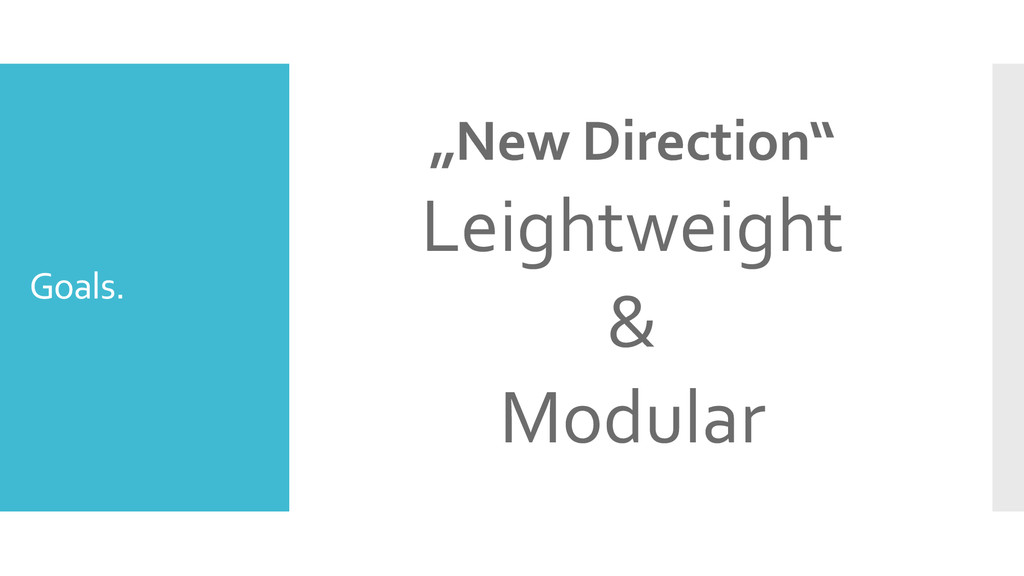"Goals. ""New Direction"" Leightweight & Modular"