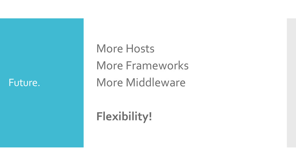 Future. More Hosts More Frameworks More Middlew...