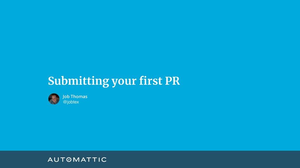 Submitting your first PR Job Thomas @jobtex