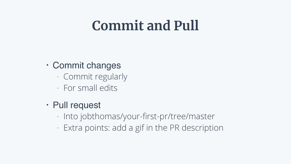 • Commit changes - Commit regularly - For small...