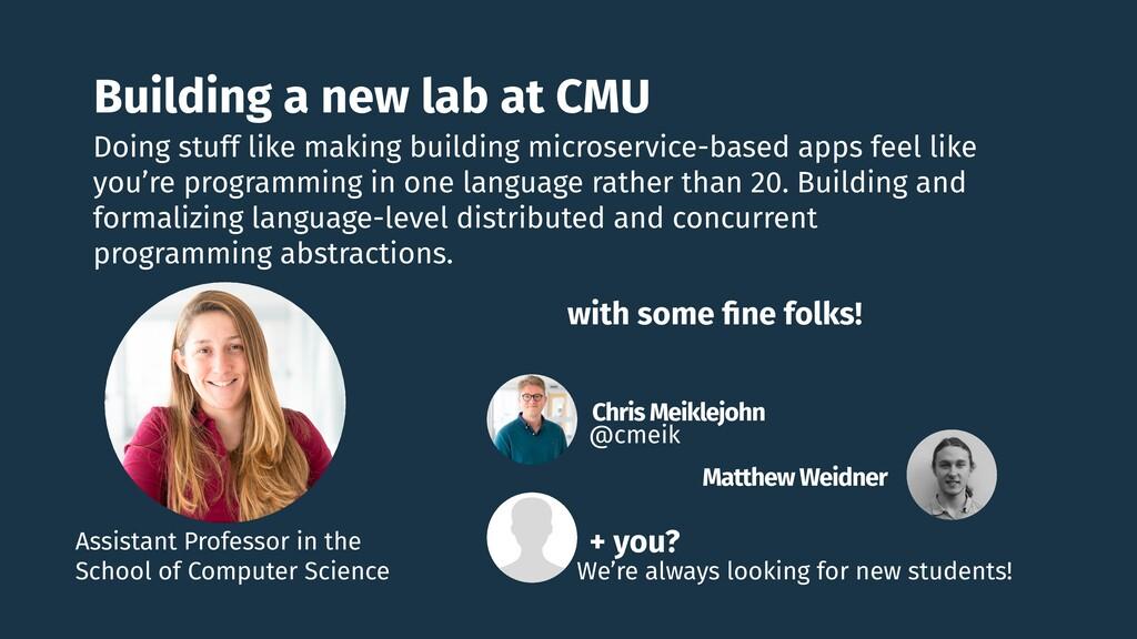 Building a new lab at CMU Doing stuff like maki...