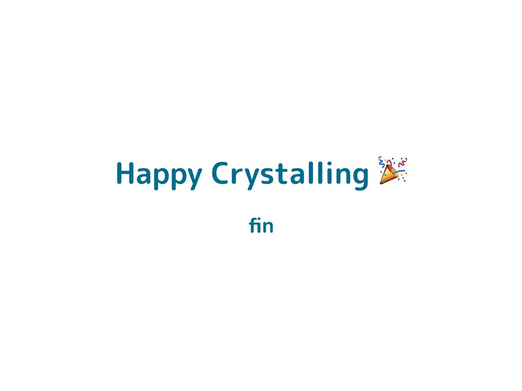 Happy Crystalling ! fin