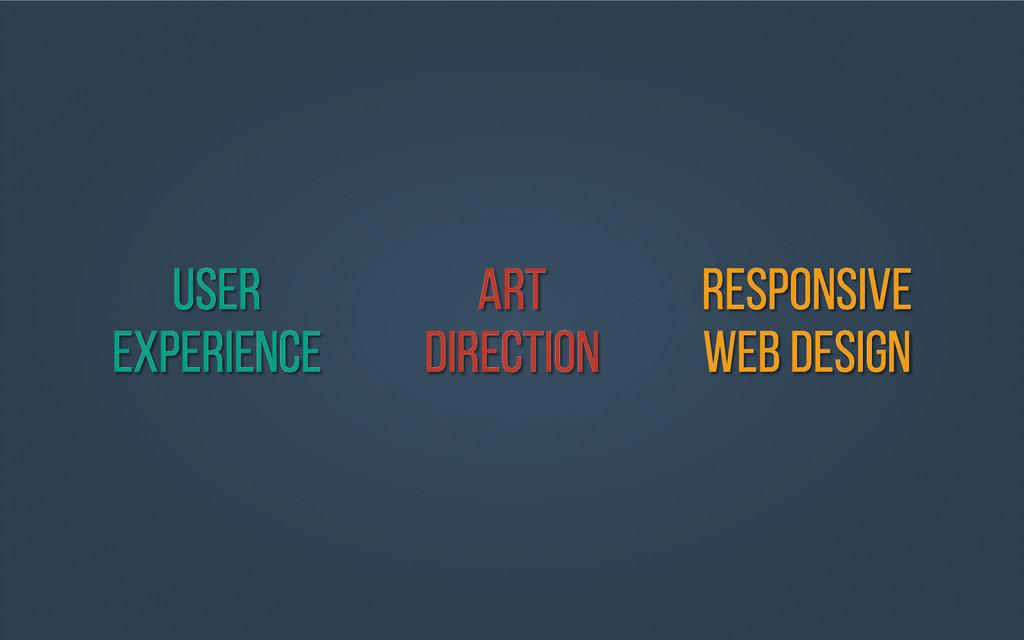 User Experience ART Direction RESPONSIVE WEB De...