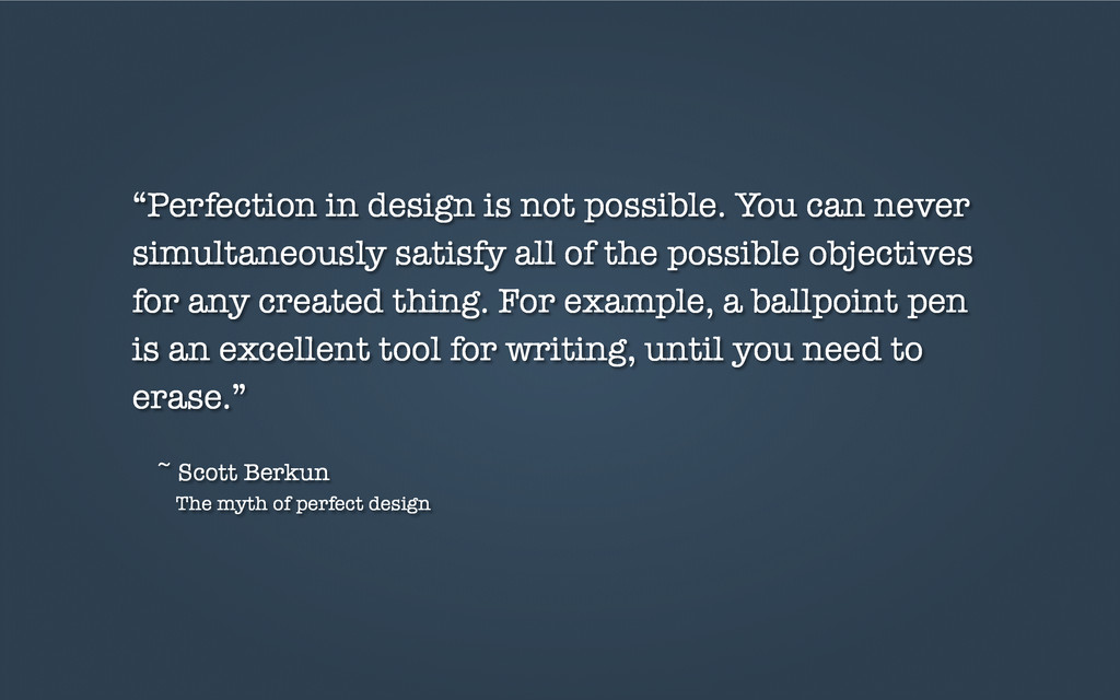 """""""Perfection in design is not possible. You can ..."""