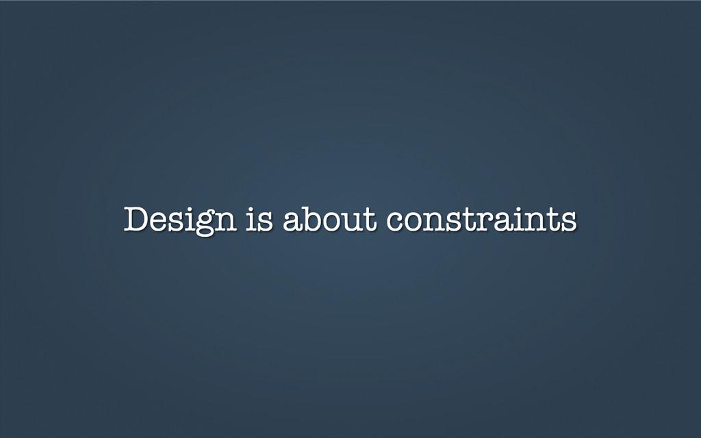 Design is about constraints