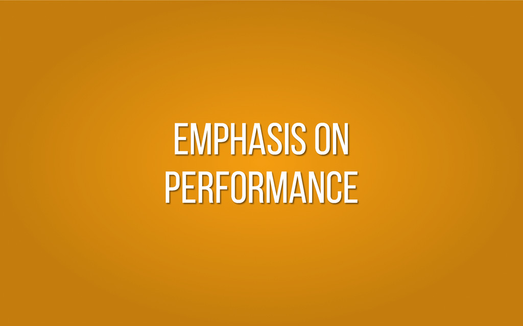 Emphasis on Performance