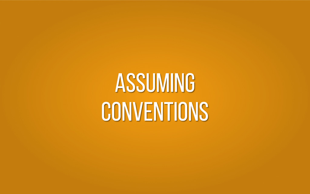Assuming conventions