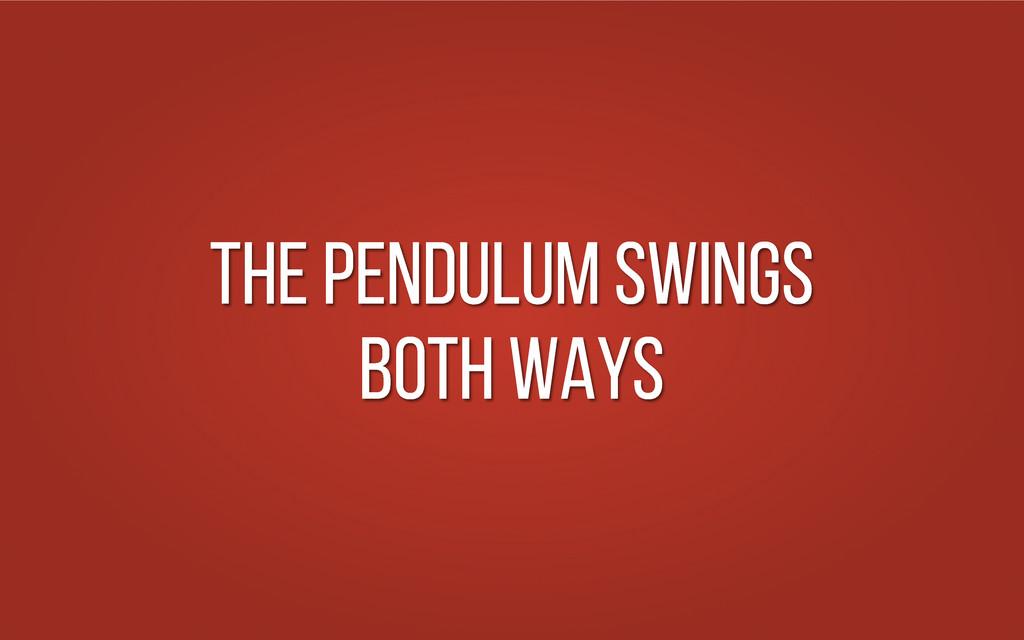 The pendulum swings both ways