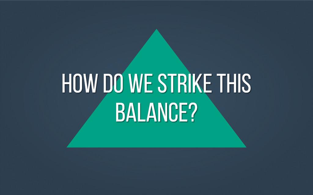 How do we strike this balance?