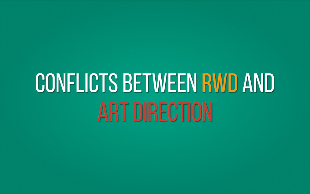conflictS between RWD and ART DIRECTION