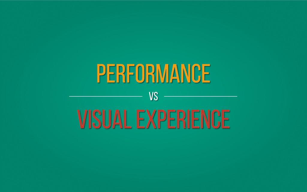 Performance vs Visual Experience