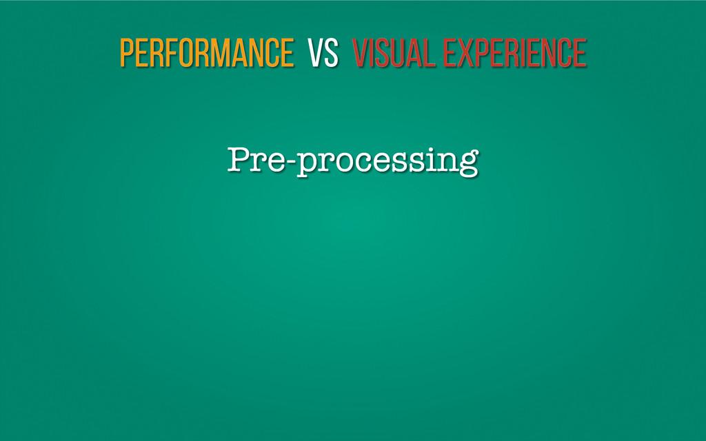Performance vs Visual Experience Pre-processing
