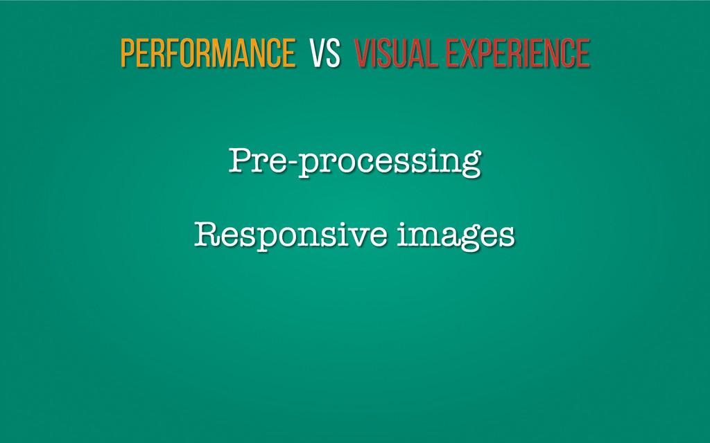 Performance vs Visual Experience Responsive ima...