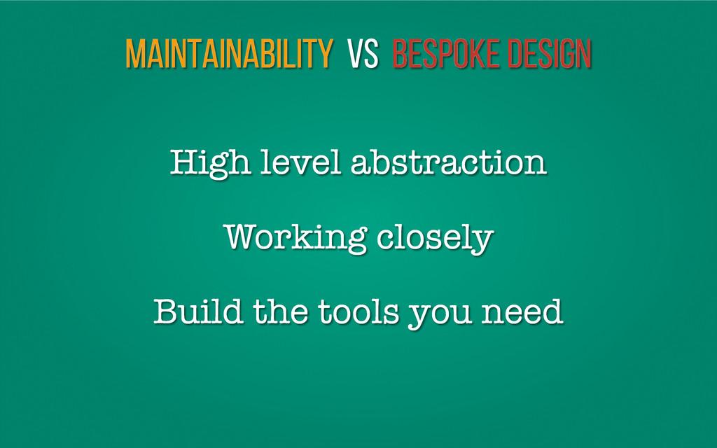 Maintainability vs Bespoke Design Working close...