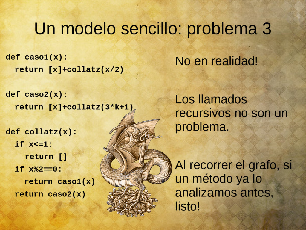 Un modelo sencillo: problema 3 def caso1(x): re...