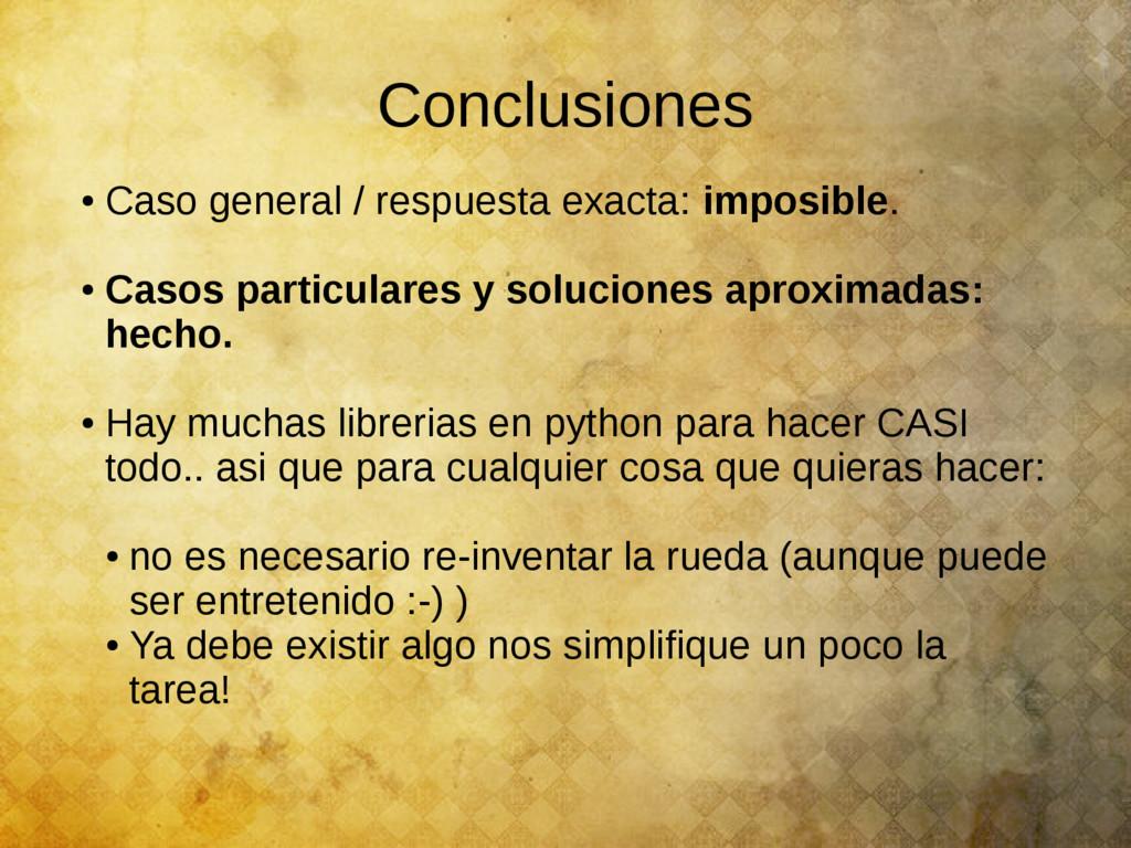 Conclusiones ● Caso general / respuesta exacta:...