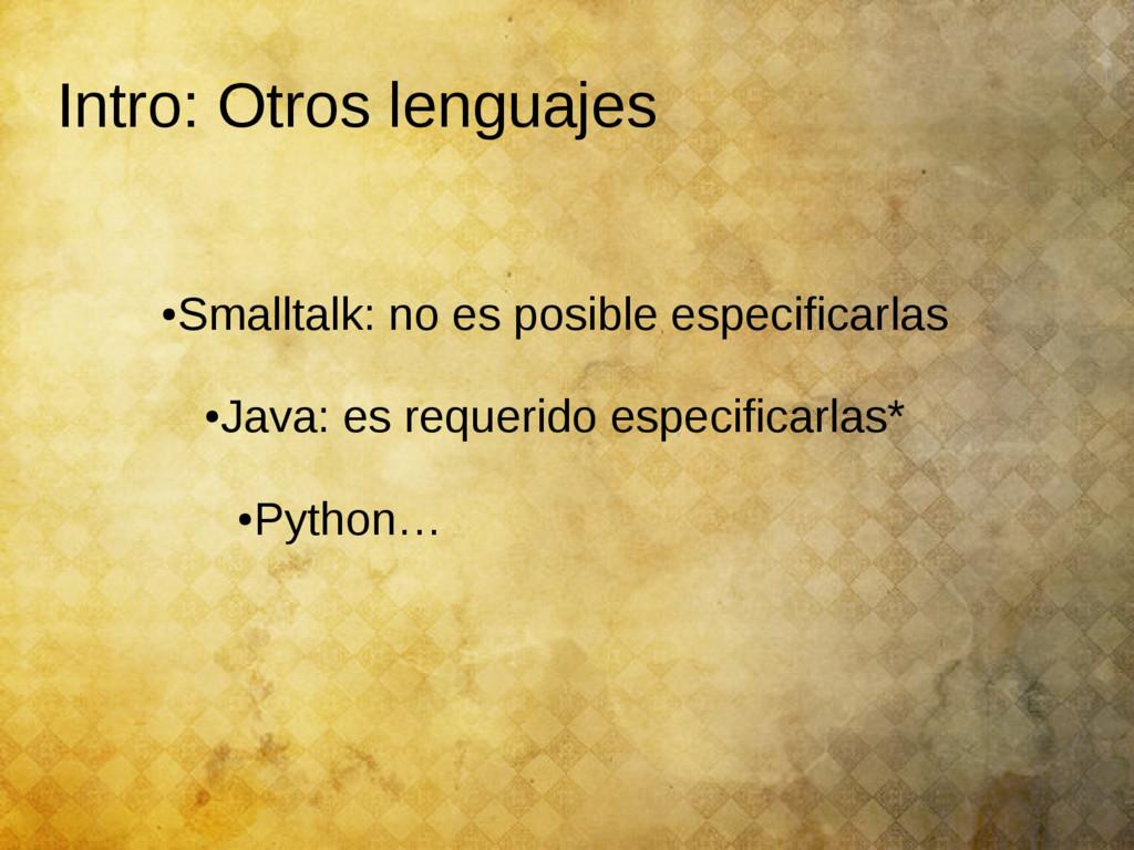 Intro: Otros lenguajes ● Smalltalk: no es posib...