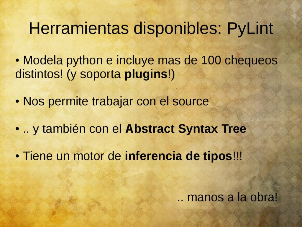 Herramientas disponibles: PyLint ● Modela pytho...
