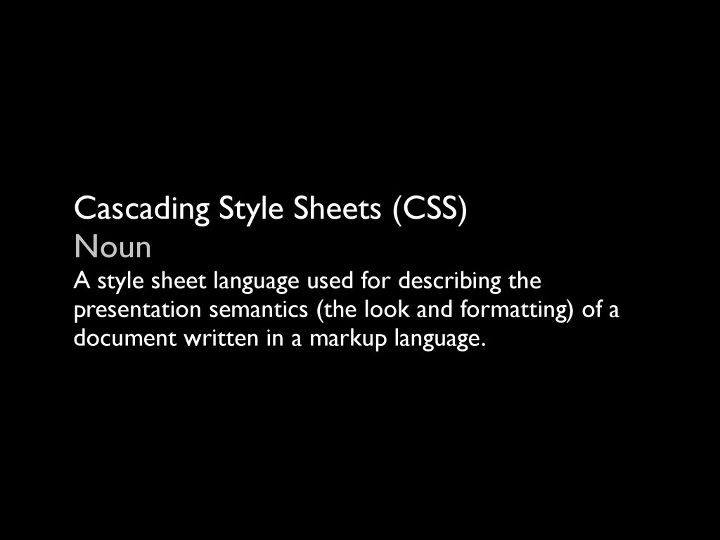 Cascading Style Sheets (CSS) Noun A style she...
