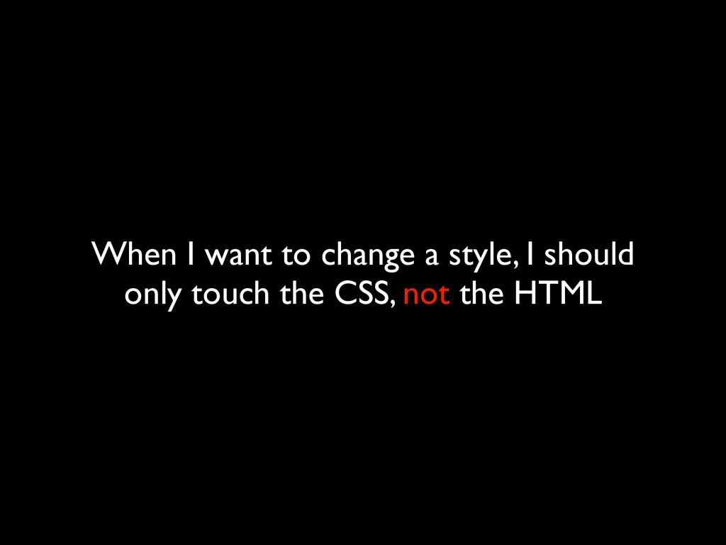 When I want to change a style, I should only to...