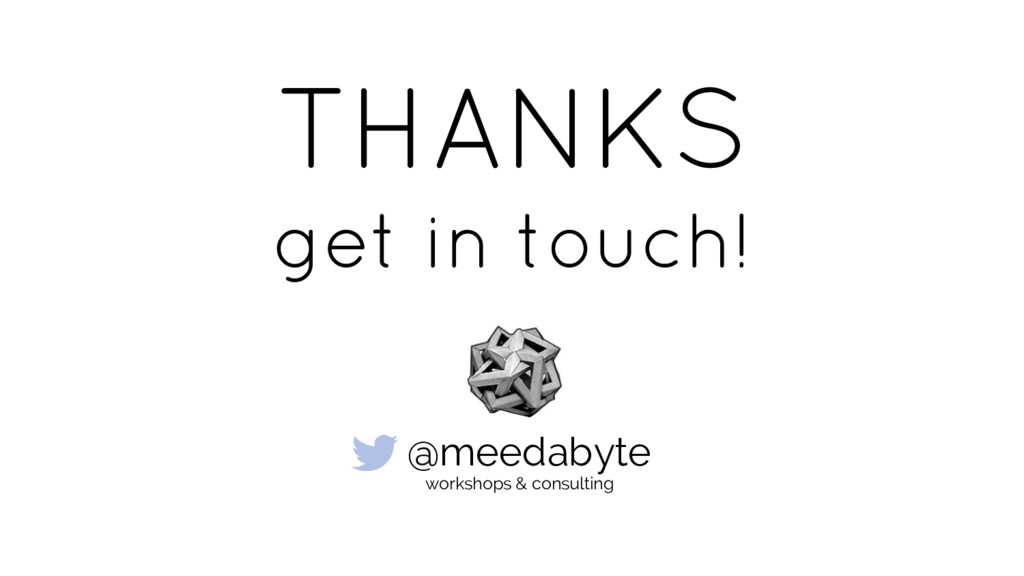 THANKS get in touch! @meedabyte workshops & con...