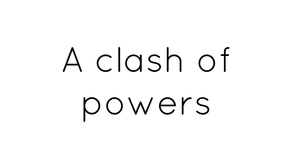 A clash of powers