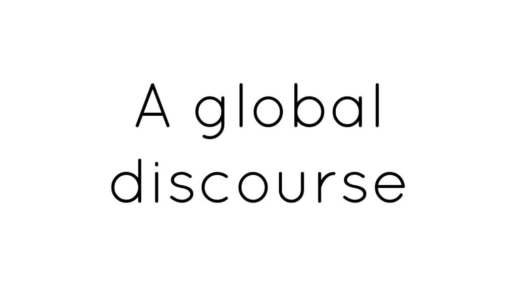 A global discourse