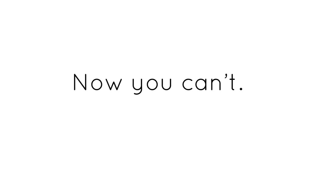 Now you can't.