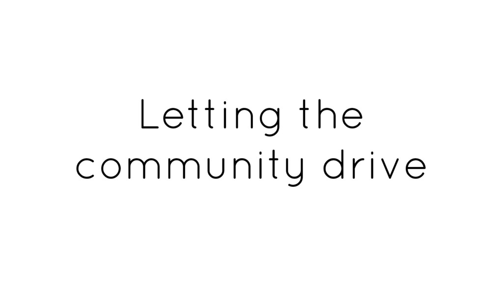 Letting the community drive